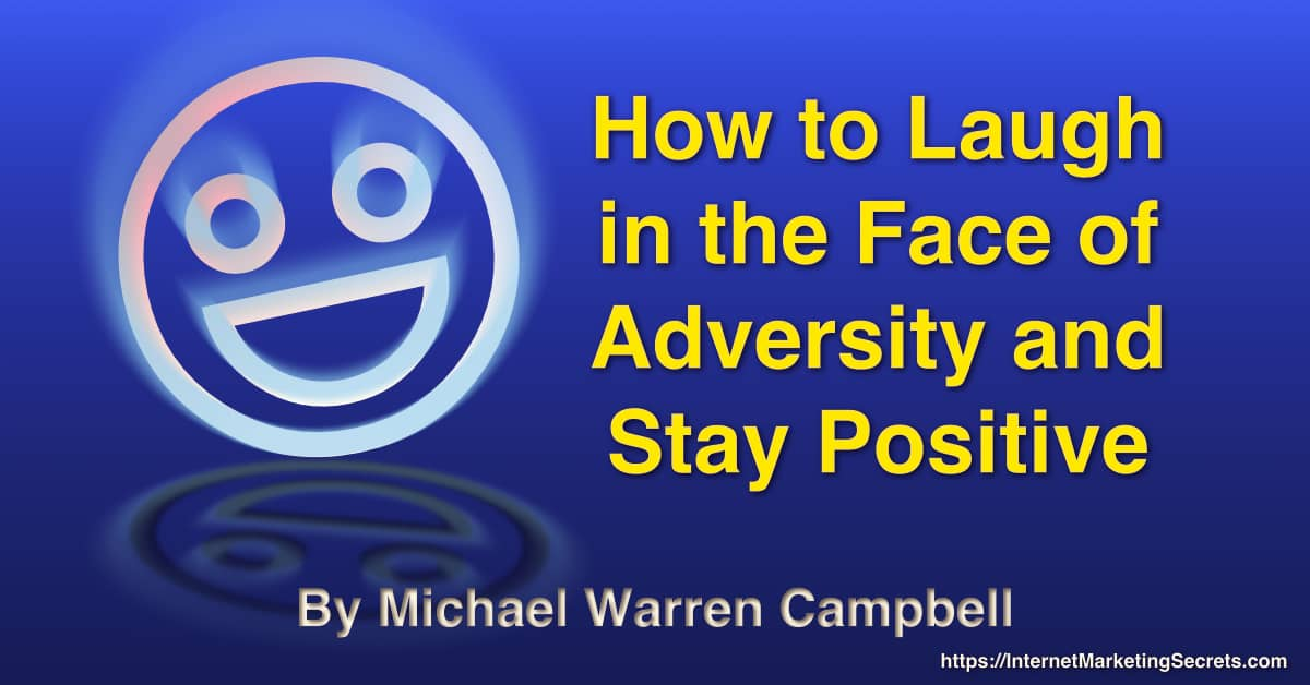 An original graphic by Michael W. Campbell with the following text. How to laugh in the face of adversity and stay positive. © Copyright 2021 Michael Warren Campbell.