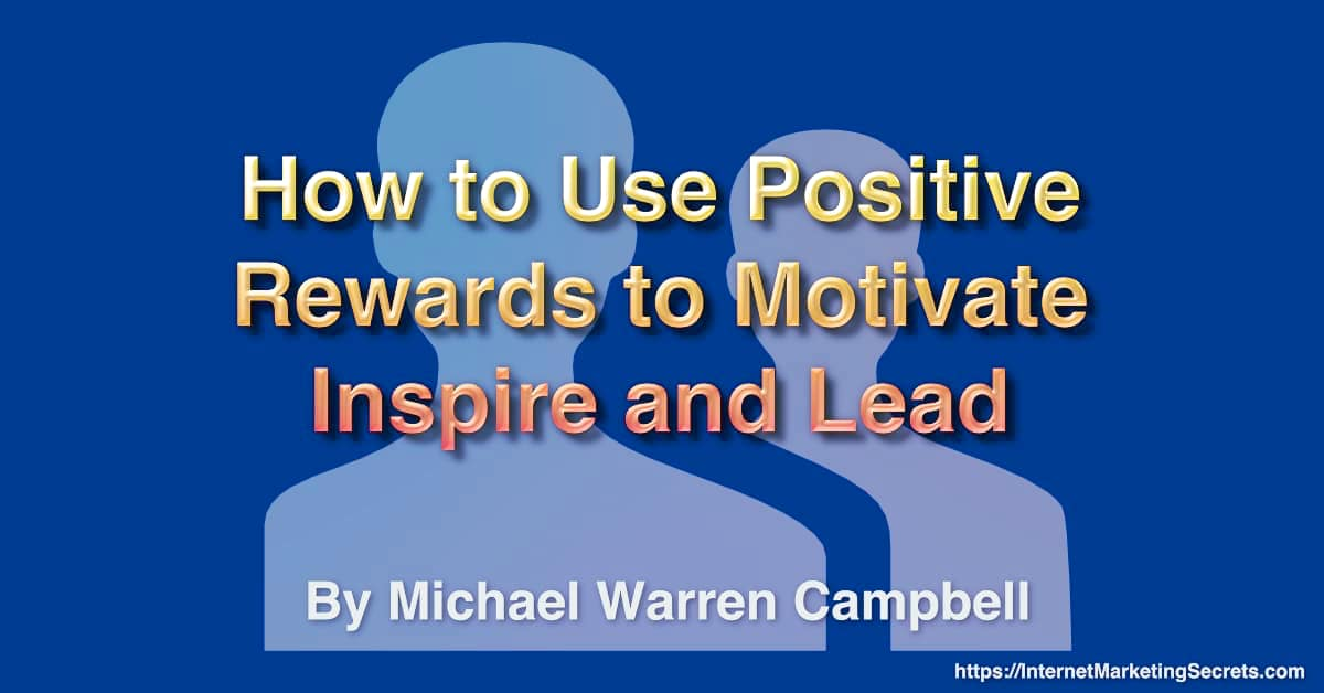 An original graphic by Michael W. Campbell that contains the following text. How to use positive rewards to motivate, inspire, and lead. © Copyright 2021 Michael Warren Campbell.