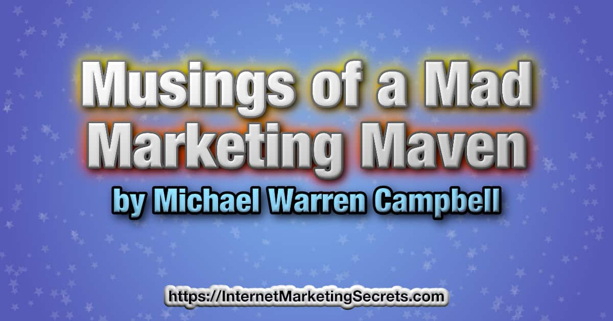 """An original graphic by Michael W. Campbell that displays the text, """"Musings of a Mad Marketing Maven."""" © Copyright 2021 Michael Warren Campbell."""