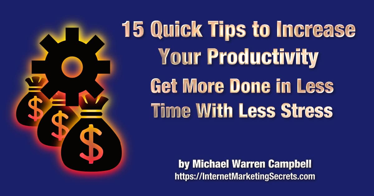 An original graphic by Michael W. Campbell that reads: 15 quick tips to improve your productivity. Get more done in less time with less stress. © Copyright 2021 Michael Warren Campbell.